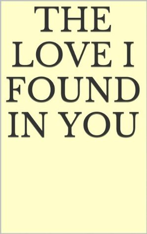 The Love I found In You: The Trials and Tribulations of Two Girls in Love