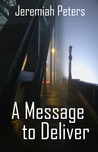 A Message to Deliver by Jeremiah Peters