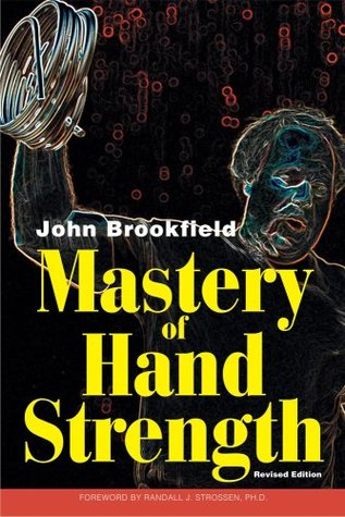 Mastery of Hand Strength, Revised Edition by John Brookfield