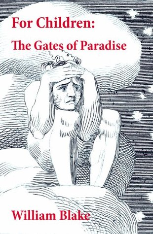 Ebook For Children: The Gates of Paradise (Illuminated Manuscript with the Original Illustrations of William Blake) by William Blake DOC!