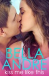 Kiss Me Like This by Bella Andre