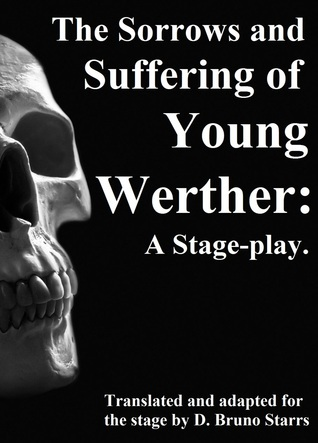 The Sorrows and Suffering of Young Werther: A Stage-play
