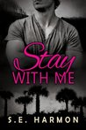 Stay With Me by S.E. Harmon