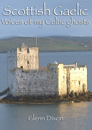 Scottish Gaelic: voices of my Celtic ghosts