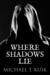 Where Shadows Lie