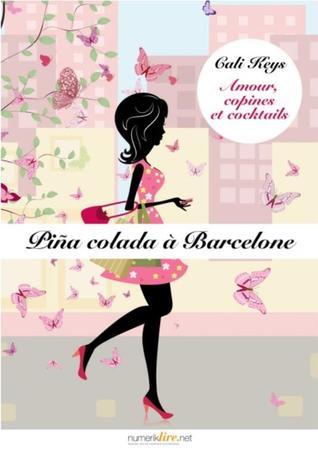 Piña Colada à Barcelone (Amour, copines et cocktails, #5)