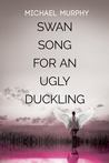 Swan Song for an Ugly Duckling by Michael          Murphy