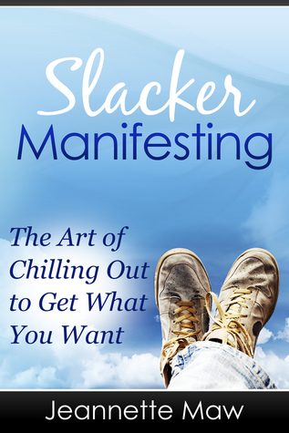 Slacker Manifesting: The Art of Chilling Out to Get What You Want