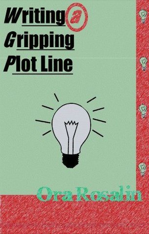 Fiction Writing: Writing a Gripping Plot Line, Answering Your Questions about Plot (The True Writer Book 1)
