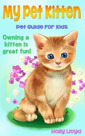My Pet Kitten - Children's Pet Guide for Kittens: Easy to Read Kids eBook - Full of Kitten Pictures - Life Time of Fun!