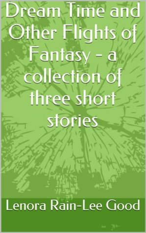 Dream Time and Other Flights of Fantasy - a collection of three short stories