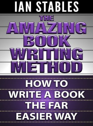THE AMAZING BOOK WRITING METHOD: How To Write A Book Using A Far Easier Process (How to Write a Book and Sell It Series)