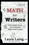 Math for Writers: Tell a Better Story, Get Published, Make More Money