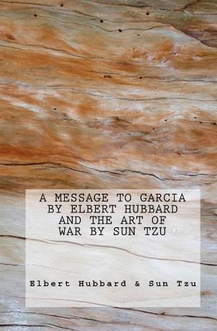 A Message to Garcia by Elbert Hubbard AND The Art of War by Sun Tzu