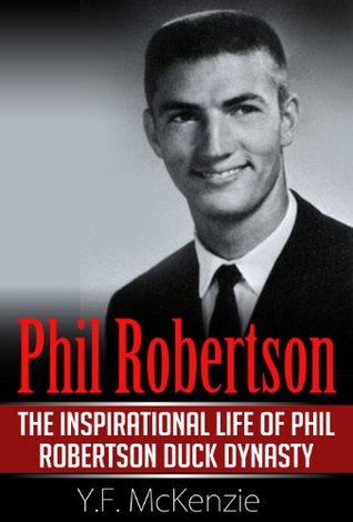 Phil Robertson: The inspirational life of Phil Robertson Duck Dynasty