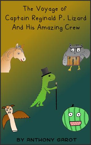 The Voyage of Captain Reginald P. Lizard And His Amazing Crew