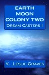 Earth Moon Colony Two: Dream Casters I