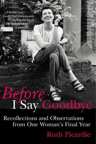 Before I Say Goodbye: Recollections and Observations from One Woman's Final Year