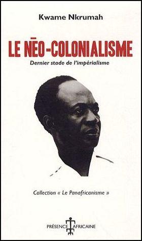 Le Néo-colonialisme :dernier stade de l'impérialisme par Kwame Khrumah