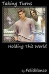 Taking Turns (Holding This World)