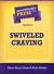 Swiveled Craving