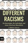 Different Racisms: On Stereotypes, the Individual, and Asian American Masculinity
