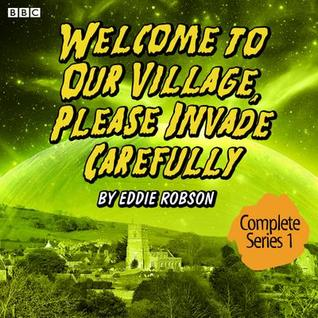 Welcome to Our Village, Please Invade Carefully: Series 1 EPUB