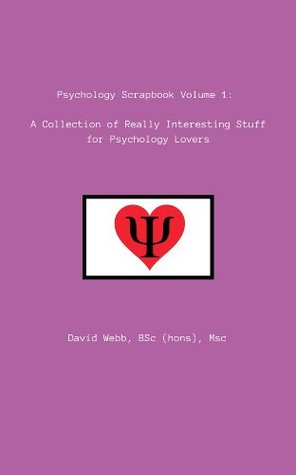Psychology Scrapbook Volume 1:: A Collection of Really Interesting Stuff for Psychology Lovers
