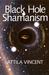 Black Hole Shamanism