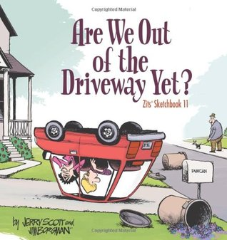 Are We Out of the Driveway Yet? (Zits Sketchbook, #11)