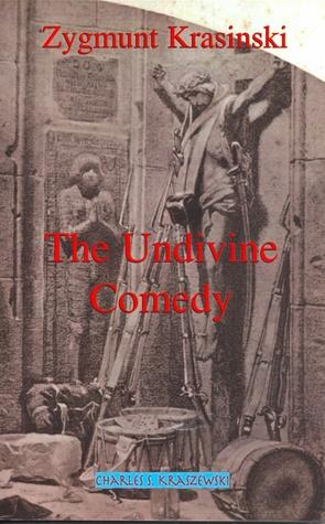 Zygmunt Krasiński: The Undivine Comedy. A New English Translation