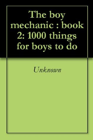 The boy mechanic : book 2: 1000 things for boys to do