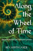 Along the Wheel of Time by Judith Laxer