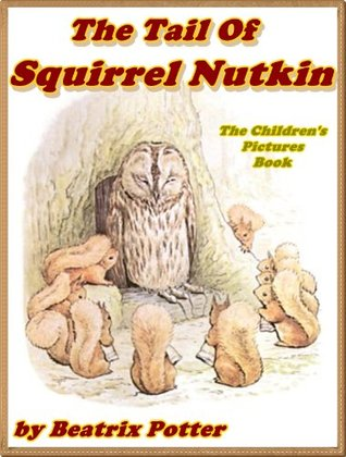 THE TALE OF SQUIRREL NUTKIN: Picture Books for Kids: DRM Free (A Beautifully Illustrated Children's Picture Book by age 3-9; Perfect Bedtime Story)(Illustrated)
