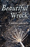 Beautiful Wreck by Larissa Brown