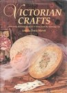 Victorian Crafts: Over Forty Charming Projects to Make from the Victorian Era