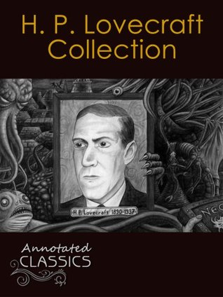 H. P. Lovecraft: Complete Collection of Works with analysis and historical background (Annotated and Illustrated) (Annotated Classics)