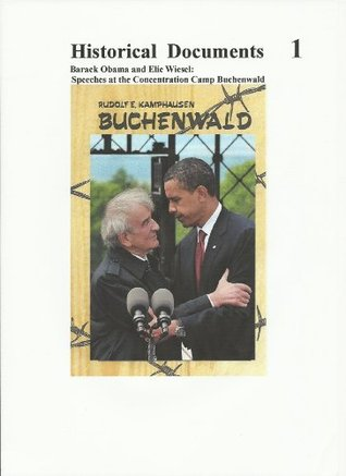 Barack Obama and Elie Wiesel: Speeches at the Concentration Camp Buchenwald (Germany) - Historical Documents 1