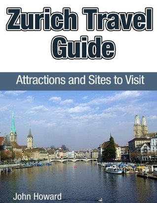 Zurich Travel Guide: Attractions and Sites to Visit