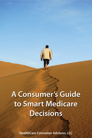 A Consumer's Guide to Smart Medicare Decisions
