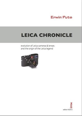 Leica Chronicle - Evolution of Leica cameras & lenses and the origin of the Leica legend by Erwin Puts, 2012 edition