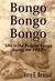 Bongo, Bongo, Bongo: Life i...