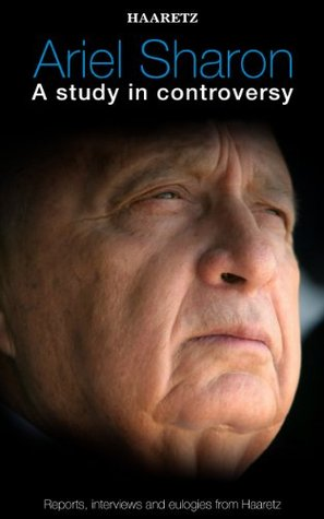 Haaretz e-books - Ariel Sharon: A study in controversy: Reports, interviews and eulogies from Haaretz