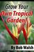 Grow Your Own Tropical Garden