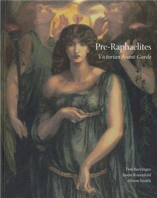 Pre-Raphaelites: Victorian Avant Garde. Edited by Tim Barringer, Jason Rosenfeld and Alison Smith