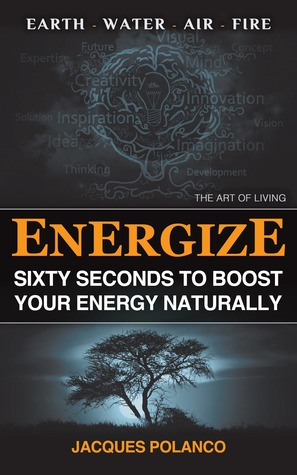 ENERGIZE: 60 SECONDS TO BOOST YOUR ENERGY NATURALLY: The Art of Living - Happiness, Massage & Healthy Living