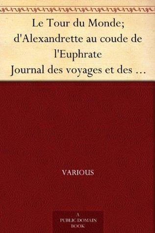 Le Tour du Monde; d'Alexandrette au coude de l'Euphrate Journal des voyages et des voyageurs; 2e Sem. 1905
