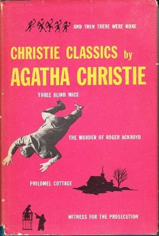 Christie Classics : The murder of Roger Ackroyd / And then there were none / The witness for the prosecution / Philomel Cottage / Three blind mice