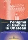 L'enigma di Rennes le Chateau: I Rosacroce e il tesoro perduto del Graal