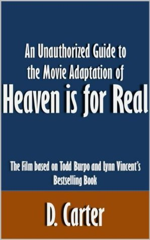 An Unauthorized Guide to the Movie Adaptation of Heaven is for Real: The Film based on Todd Burpo and Lynn Vincent's Bestselling Book [Article]
